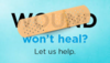 Wound won't heal? Let us help.